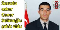 Susuzlu asker Caner Selimoğlu şehit oldu