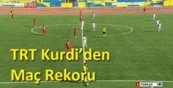 TRT Kurdi'den Maç Rekoru