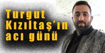 Turgut Kızıltaş'ın acı günü