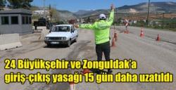 Türkiye'de 24 Büyükşehir ve Zonguldak'a giriş-çıkış yasağı 15 gün daha uzatıldı