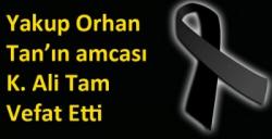 Yakup Orhan Tan'ın amcası K. Ali Tam Vefat Etti