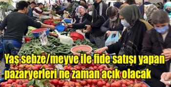 Yaş sebze/meyve ile fide satışı yapan pazaryerleri ne zaman açık olacak