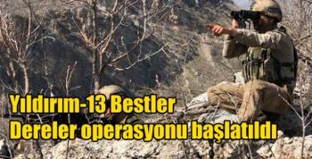 Yıldırım-13 Bestler Dereler operasyonu başlatıldı