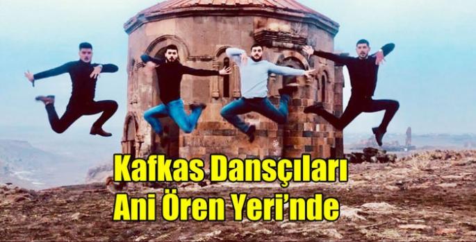 Kafkas Dansçıları Ani Ören Yeri'nde