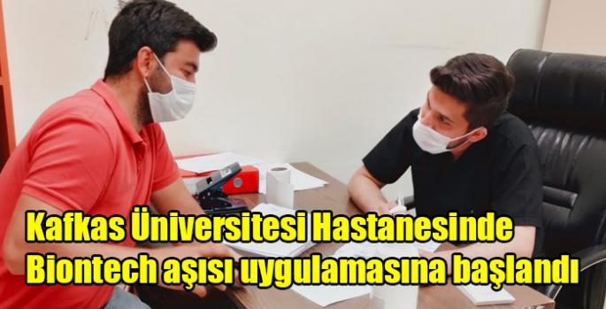 Kafkas Üniversitesi Hastanesinde Biontech aşısı uygulamasına başlandı