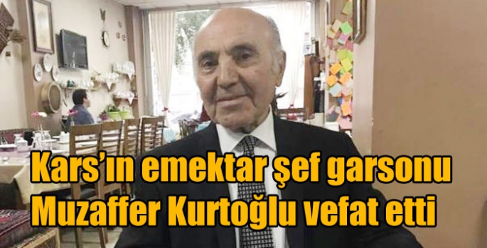 Kars'ın emektar şef garsonu Muzaffer Kurtoğlu vefat etti