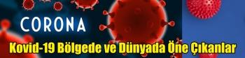 Koronavirüs (Covid-19) Bölgede ve Dünyada Öne Çıkanlar
