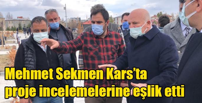 Mehmet Sekmen Kars'ta proje incelemelerine eşlik etti