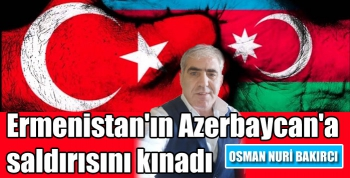 Osman Nuri Bakırcı, Ermenistan'ın Azerbaycan'a saldırısını kınadı