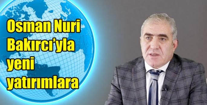 Osman Nuri Bakırcı'yla yeni yatırımlara
