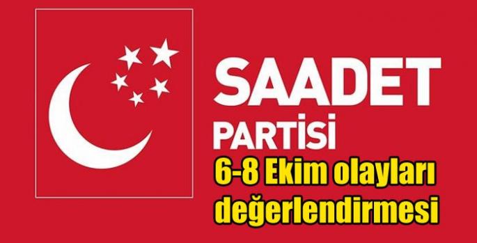 Saadet Partisi'nin 6-8 Ekim olayları değerlendirmesi
