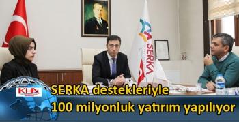 SERKA destekleriyle 100 milyonluk yatırım yapılıyor
