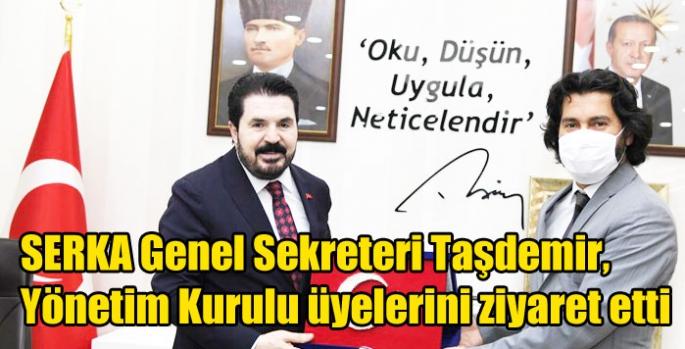 SERKA Genel Sekreteri Taşdemir, Yönetim Kurulu üyelerini ziyaret etti